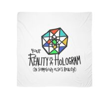 Your REALITY is a Hologram in someone else's Reality! Scarf