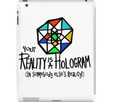 Your REALITY is a Hologram in someone else's Reality! iPad Case/Skin