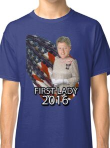 Bill for First Lady 2016 Classic T-Shirt
