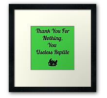 Thank you for nothing, you useless reptile Framed Print