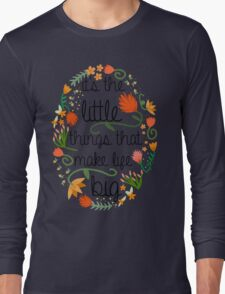 It's the little things that make life big. T-Shirt