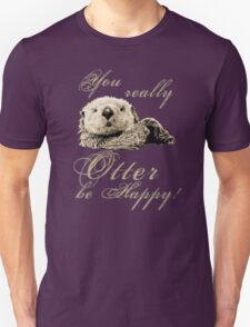 You Really Otter Be Happy! Unisex T-Shirt