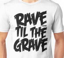 RAVE TIL THE GRAVE Unisex T-Shirt