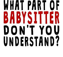 What Part Of Babysitter by GiftIdea