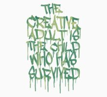 Graffiti Tag Typography! The Creative Adult is the Child Who Has Survived  One Piece - Short Sleeve
