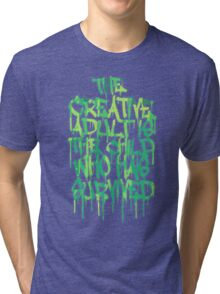 Graffiti Tag Typography! The Creative Adult is the Child Who Has Survived  Tri-blend T-Shirt