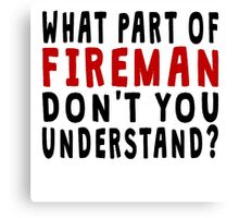 What Part Of Fireman Canvas Print