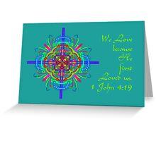 1 John 4:19 Greeting Card