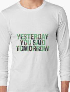 Yesterday you said tomorrow - Shia Labeouf Long Sleeve T-Shirt