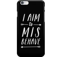 Aim To Misbehave | Black iPhone Case/Skin