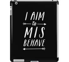 Aim To Misbehave | Black iPad Case/Skin