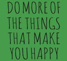 DO MORE OF THE THINGS THAT MAKE YOU HAPPY T-Shirt