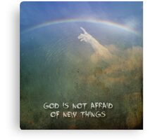 God is not afraid of new things. Canvas Print
