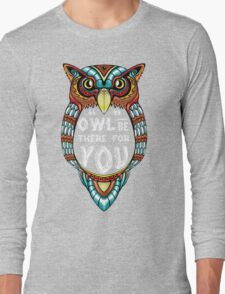Owl be There for You Long Sleeve T-Shirt