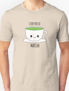 I Love You So Matcha T-Shirt