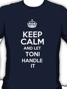 Keep calm and let Toni handle it! T-Shirt