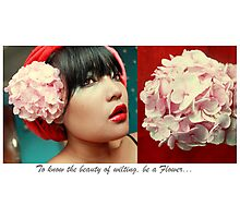 To know the beauty of wilting, be a flower! Photographic Print