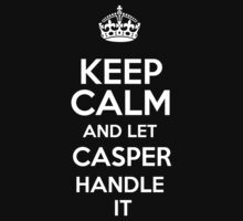 Keep calm and let Casper handle it! by RonaldSmith