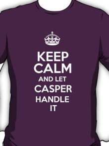 Keep calm and let Casper handle it! T-Shirt