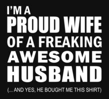 I'm a Proud Wife of a Freaking Awesome Husband Funny T shirt by onlybuddy