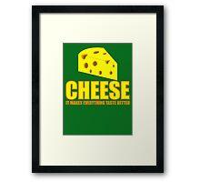 Cheese it  makes everything taste better Framed Print