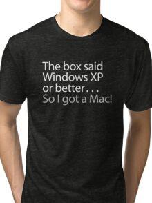 The Box Said Windows XP or Better...So I Got A Mac Tri-blend T-Shirt