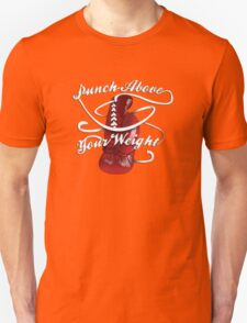 Punch Above Your Weight  T-Shirt