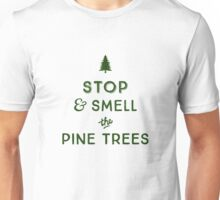 STOP & SMELL THE PINE TREES Unisex T-Shirt