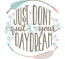 Just Don't Quit Your Daydream by junkydotcom