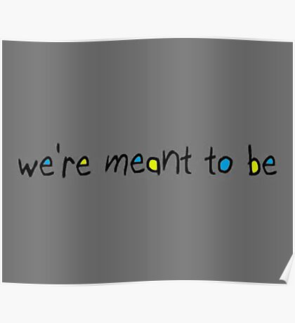We're meant to be :) Poster