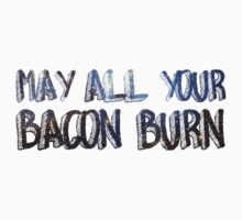 May All Your Bacon Burn T-Shirt