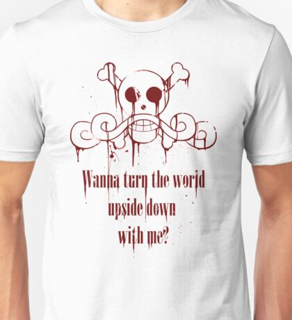 Wanna turn the world upside down with me? Unisex T-Shirt