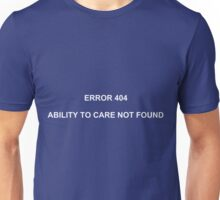ERROR 404 ABILITY TO CARE NOT FOUND Unisex T-Shirt