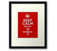 Keep calm and let Jd handle it! Framed Print