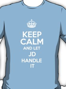 Keep calm and let Jd handle it! T-Shirt