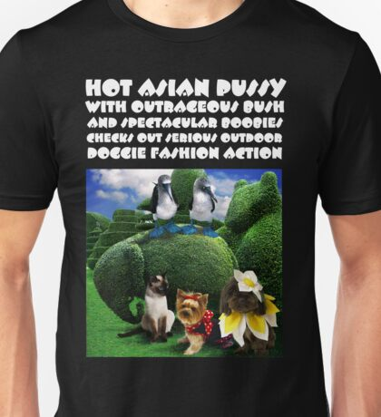 HOT ASIAN PUSSY WITH OUTRAGEOUS BUSH AND SPECTACULAR BOOBIES CHECKS OUT SERIOUS OUTDOOR DOGGIE FASHION ACTION Unisex T-Shirt