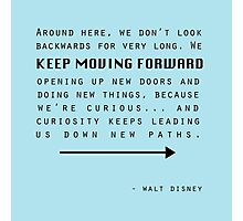Keep Moving Forward Photographic Print
