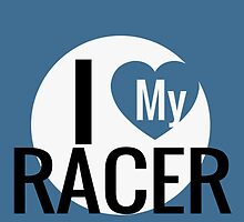 I LOVE MY RACER by fancytees