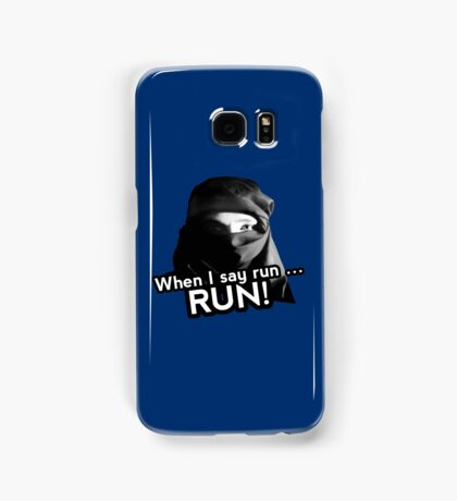 When I say run … RUN! Samsung Galaxy Case/Skin
