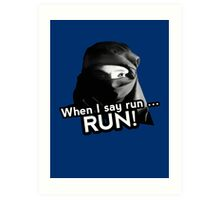 When I say run … RUN! Art Print