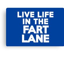 Live life in the fart lane Canvas Print