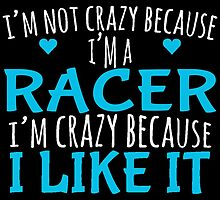 I'M NOT CRAZY BECAUSE I'M A RACER by fancytees