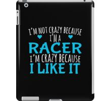 I'M NOT CRAZY BECAUSE I'M A RACER iPad Case/Skin