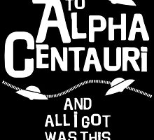 I went to Alpha Centauri and all I got was this crappy shirt by monsterplanet