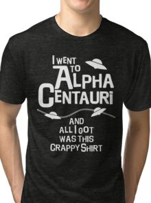 I went to Alpha Centauri and all I got was this crappy shirt Tri-blend T-Shirt