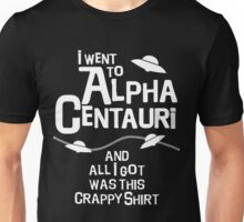 I went to Alpha Centauri and all I got was this crappy shirt Unisex T-Shirt