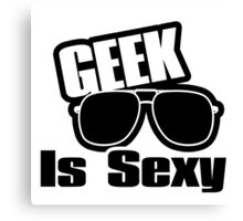 Geek is Sexy Canvas Print
