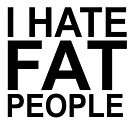 I HATE FAT PEOPLE by Samie-B