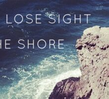 Lose Sight Of the Shore Type Typography Inspirational Beach Hipster Print Sticker