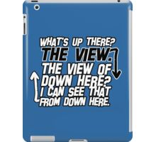 I can see that from down here iPad Case/Skin